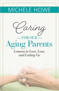 Caring for our Aging Parents by Michele Howe