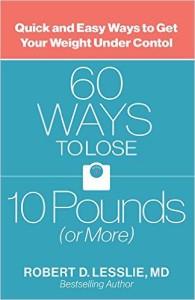 60 Ways to Lose 10 Pounds by Dr. Robert Lesslie, M.D.